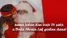 Lažeš me da Deda Mraz, kao, postoji… Ne, znam čoveka!